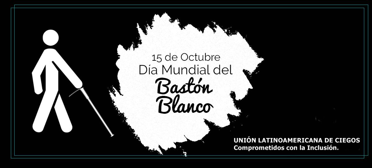 El día 15 de Octubre se celebra el Día Mundial del Bastón Blanco